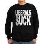 Liberals Suck Sweatshirt (dark)