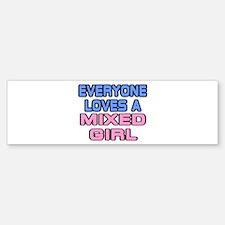 EVERYONE LOVES A MIXED GIRL S Bumper Bumper Bumper Sticker