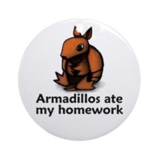 Armadillos ate my homework Ornament (Round)