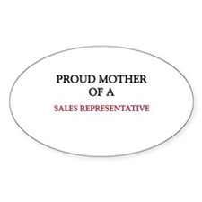 Proud Mother Of A SALES REPRESENTATIVE Decal