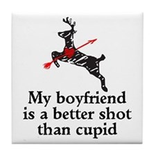 My boyfriend is a Better Shot Than Cupid Tile Coas