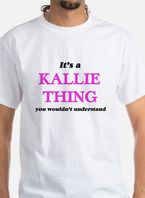 It's a Kallie thing, you wouldn't T-Shirt