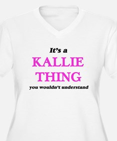 It's a Kallie thing, you wou Plus Size T-Shirt