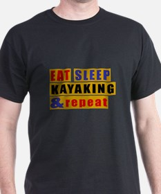 Eat Sleep Kayaking And Repeat T-Shirt