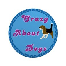 "Crazy About Dogs 3.5"" Button"