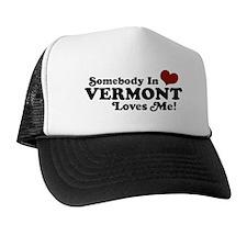 Somebody in Vermont Loves me Trucker Hat
