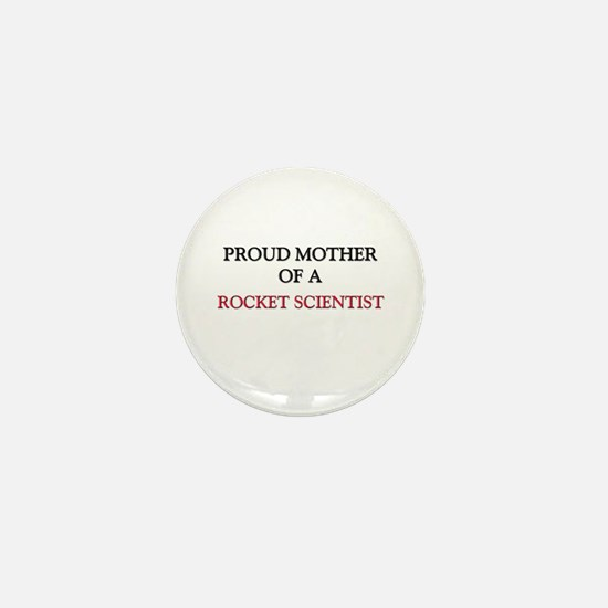 Proud Mother Of A ROCKET SCIENTIST Mini Button