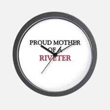 Proud Mother Of A RIVETER Wall Clock