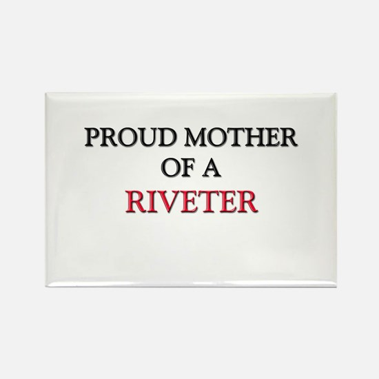 Proud Mother Of A RIVETER Rectangle Magnet