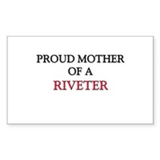 Proud Mother Of A RIVETER Rectangle Decal