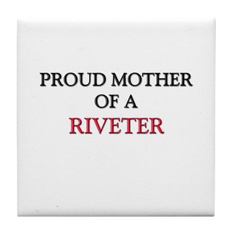 Proud Mother Of A RIVETER Tile Coaster