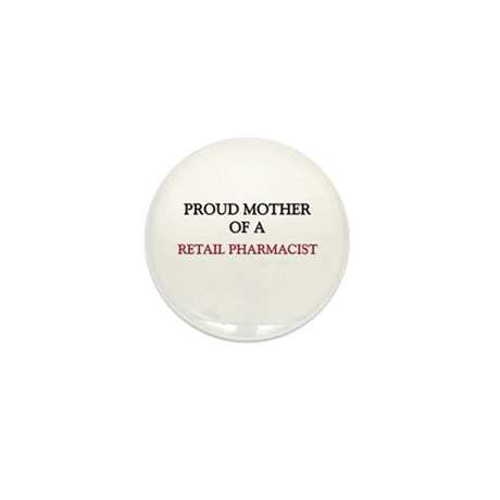 Proud Mother Of A RETAIL PHARMACIST Mini Button (1