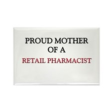 Proud Mother Of A RETAIL PHARMACIST Rectangle Magn