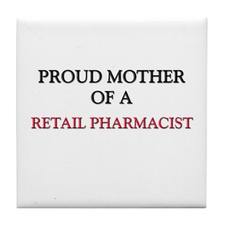 Proud Mother Of A RETAIL PHARMACIST Tile Coaster