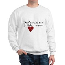 Don't Make Me Go Cullen on You Sweatshirt