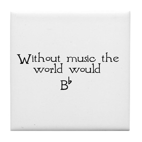 Without Music The World Would Tile Coaster