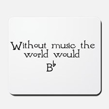 Without Music The World Would Mousepad