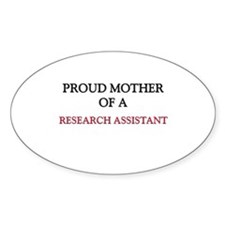 Proud Mother Of A RESEARCH ASSISTANT Sticker (Oval