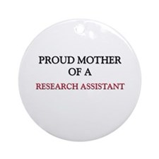 Proud Mother Of A RESEARCH ASSISTANT Ornament (Rou