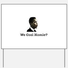We Cool Homie? Yard Sign