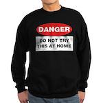 Do Not Try This Sweatshirt (dark)