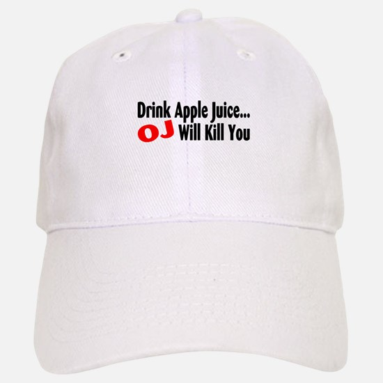 Drink Apple Juice, OJ Will Kill You Baseball Baseball Cap