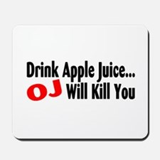 Drink Apple Juice, OJ Will Kill You Mousepad
