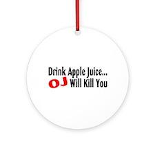 Drink Apple Juice, OJ Will Kill You Ornament (Roun