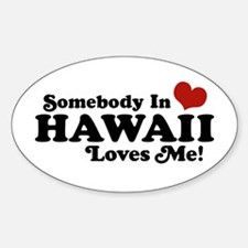 Somebody in Hawaii Loves me Oval Decal