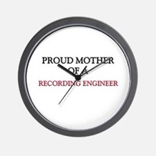 Proud Mother Of A RECORDING ENGINEER Wall Clock