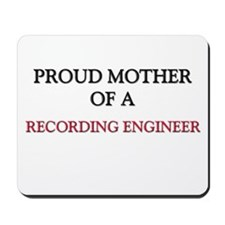 Proud Mother Of A RECORDING ENGINEER Mousepad