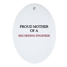 Proud Mother Of A RECORDING ENGINEER Ornament (Ova