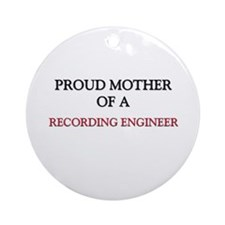 Proud Mother Of A RECORDING ENGINEER Ornament (Rou