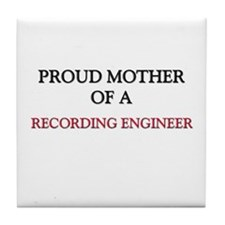 Proud Mother Of A RECORDING ENGINEER Tile Coaster