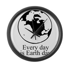 Every day is Earth Day Large Wall Clock
