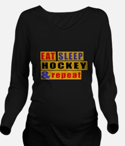 Eat Sleep Hockey And Long Sleeve Maternity T-Shirt