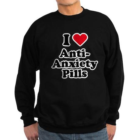 I love anti-anxiety pills Sweatshirt (dark)