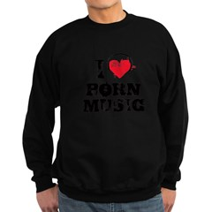 I love porn music Sweatshirt