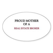 Proud Mother Of A REAL ESTATE BROKER Sticker (Oval