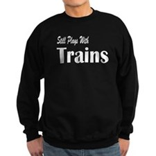 Plays With Trains Sweatshirt