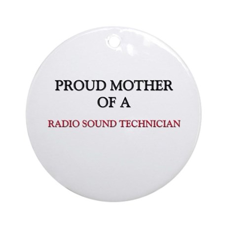 Proud Mother Of A RADIO SOUND TECHNICIAN Ornament