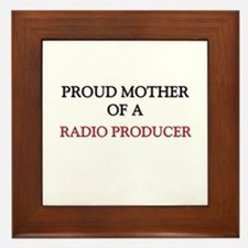 Proud Mother Of A RADIO PRODUCER Framed Tile