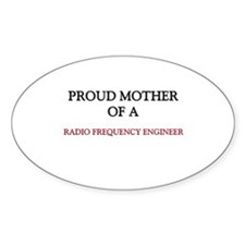 Proud Mother Of A RADIO FREQUENCY ENGINEER Sticker