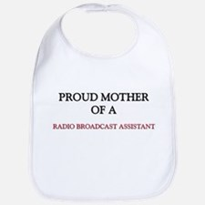 Proud Mother Of A RADIO BROADCAST ASSISTANT Bib