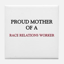 Proud Mother Of A RACE RELATIONS WORKER Tile Coast