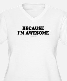 Because I'm awesome - T-Shirt
