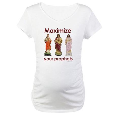 Maximize your prophets ~ Maternity T-Shirt
