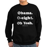 Obama. O-eight. Oh yeah. Sweatshirt (dark)
