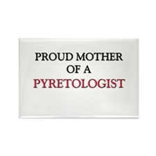 Proud Mother Of A PYRETOLOGIST Rectangle Magnet