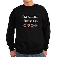 I'm all in, bitches /poker Sweatshirt